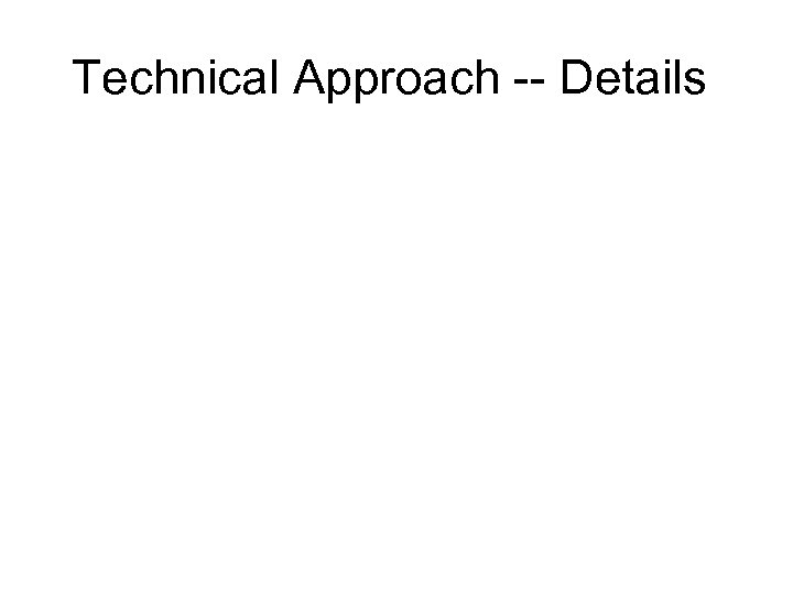 Technical Approach -- Details