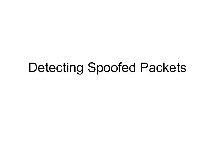 Detecting Spoofed Packets