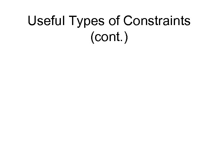 Useful Types of Constraints (cont. )