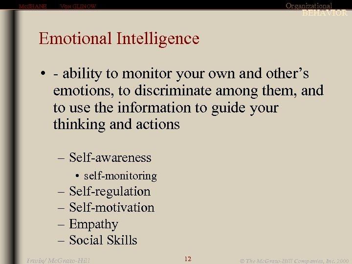 MCSHANE Organizational VON GLINOW BEHAVIOR Emotional Intelligence • - ability to monitor your own