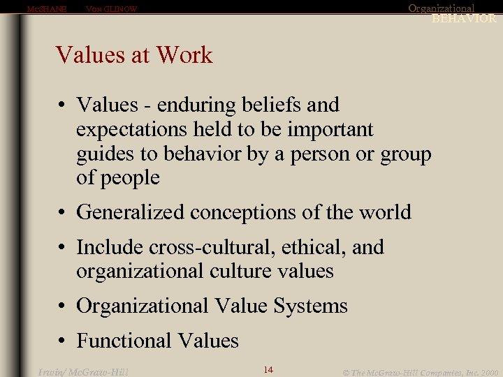 MCSHANE Organizational VON GLINOW BEHAVIOR Values at Work • Values - enduring beliefs and