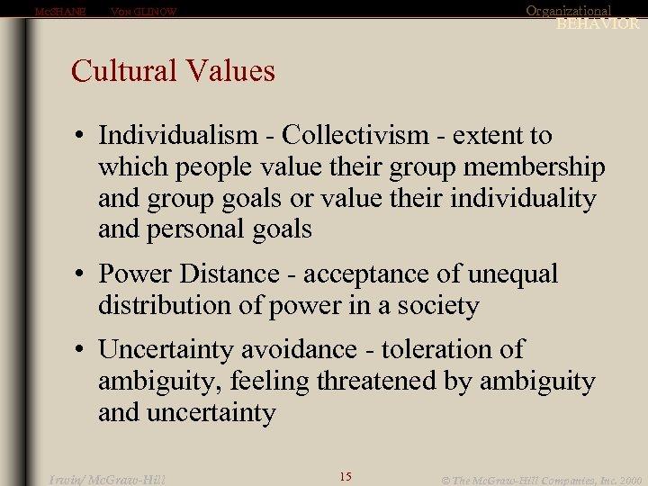 MCSHANE Organizational VON GLINOW BEHAVIOR Cultural Values • Individualism - Collectivism - extent to
