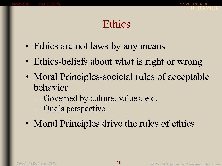 MCSHANE Organizational VON GLINOW BEHAVIOR Ethics • Ethics are not laws by any means