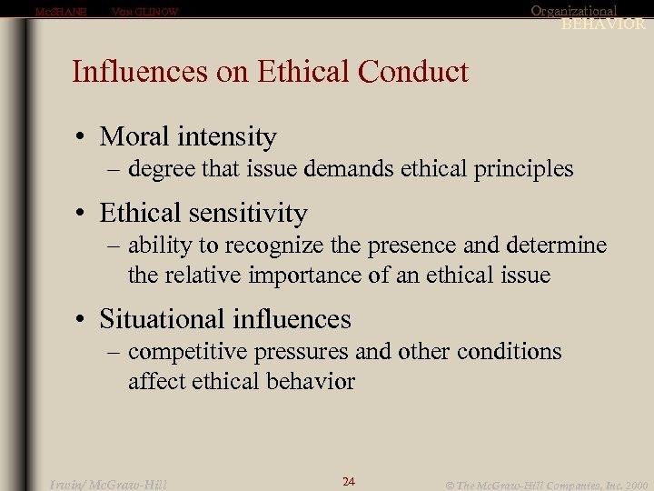 MCSHANE Organizational VON GLINOW BEHAVIOR Influences on Ethical Conduct • Moral intensity – degree