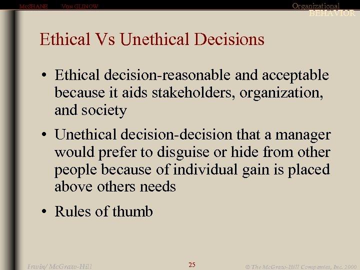 MCSHANE Organizational VON GLINOW BEHAVIOR Ethical Vs Unethical Decisions • Ethical decision-reasonable and acceptable