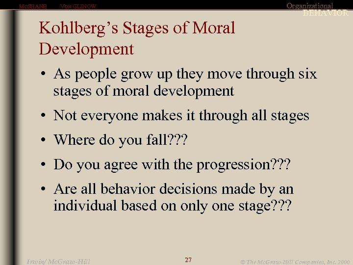 MCSHANE Organizational VON GLINOW BEHAVIOR Kohlberg's Stages of Moral Development • As people grow