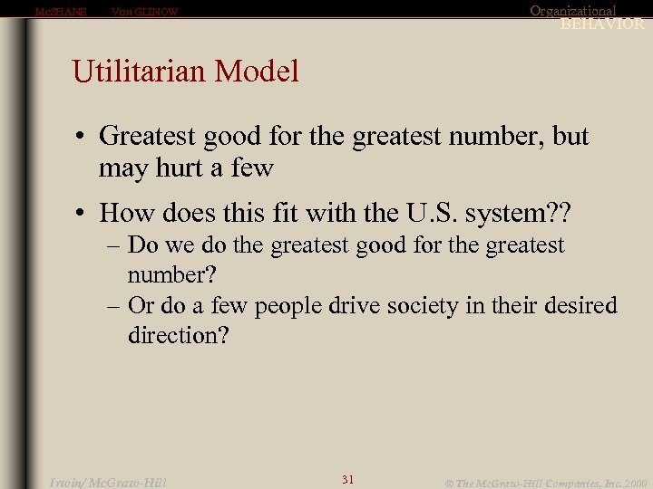 MCSHANE Organizational VON GLINOW BEHAVIOR Utilitarian Model • Greatest good for the greatest number,