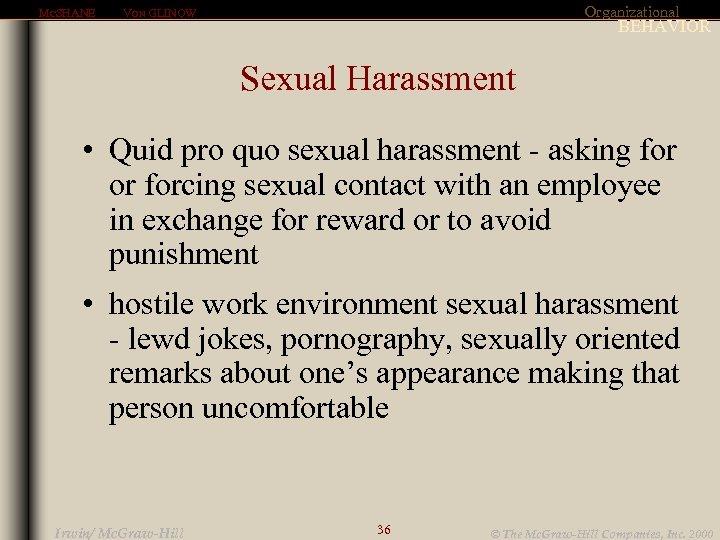 MCSHANE Organizational VON GLINOW BEHAVIOR Sexual Harassment • Quid pro quo sexual harassment -