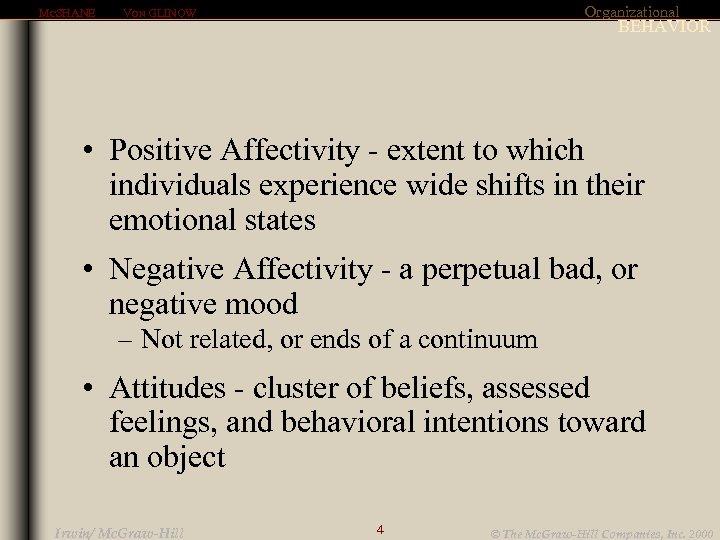 MCSHANE Organizational VON GLINOW BEHAVIOR • Positive Affectivity - extent to which individuals experience