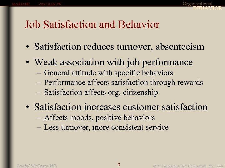 MCSHANE Organizational VON GLINOW BEHAVIOR Job Satisfaction and Behavior • Satisfaction reduces turnover, absenteeism