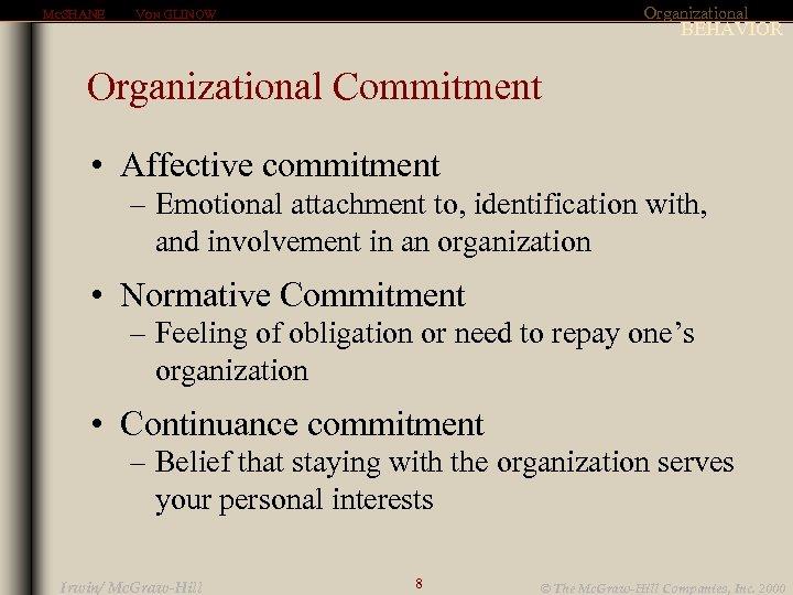 MCSHANE Organizational VON GLINOW BEHAVIOR Organizational Commitment • Affective commitment – Emotional attachment to,