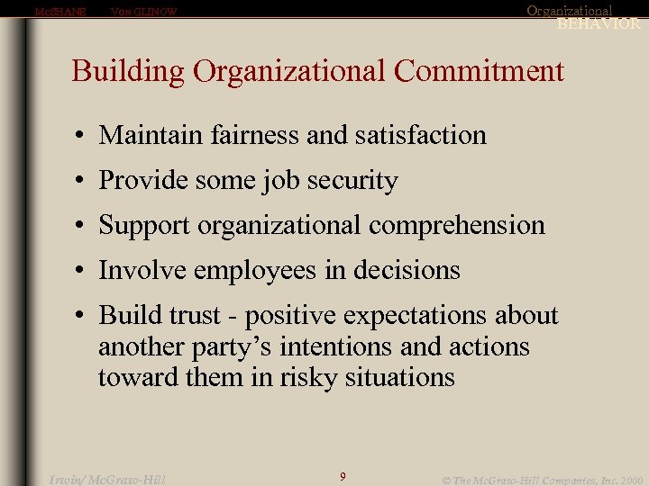 MCSHANE Organizational VON GLINOW BEHAVIOR Building Organizational Commitment • Maintain fairness and satisfaction •