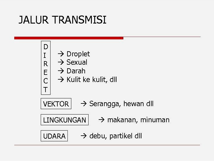 JALUR TRANSMISI D I R E C T Droplet Sexual Darah Kulit ke kulit,