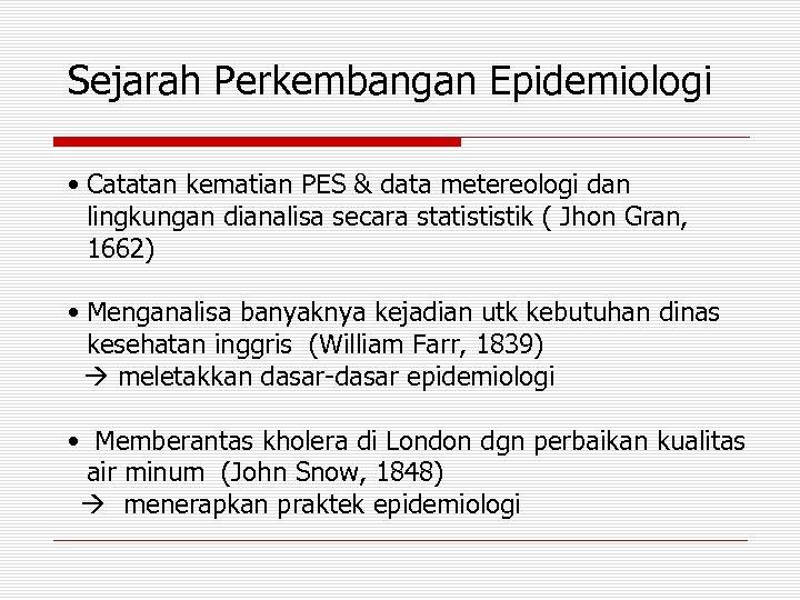 Sejarah Perkembangan Epidemiologi • Catatan kematian PES & data metereologi dan lingkungan dianalisa secara