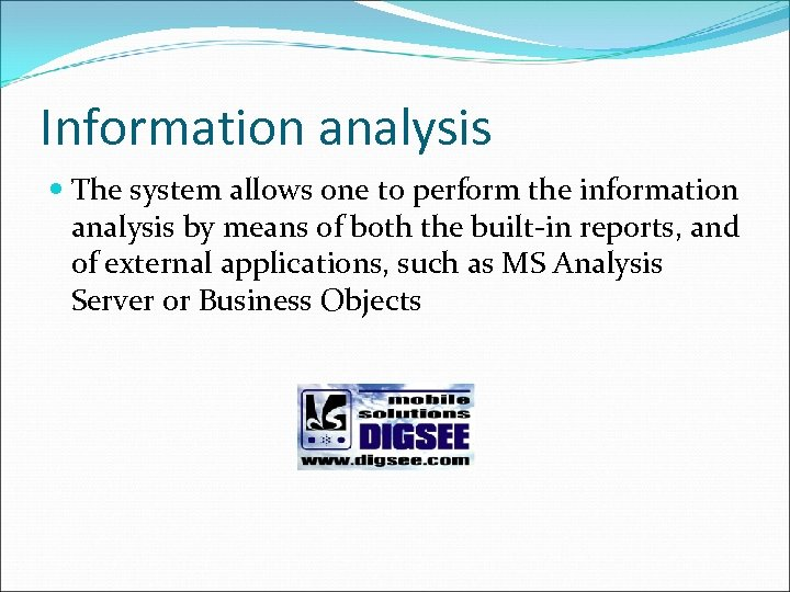 Information analysis The system allows one to perform the information analysis by means of