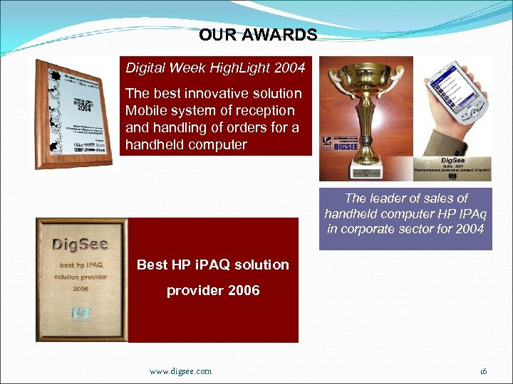OUR AWARDS Digital Week High. Light 2004 The best innovative solution Mobile system of