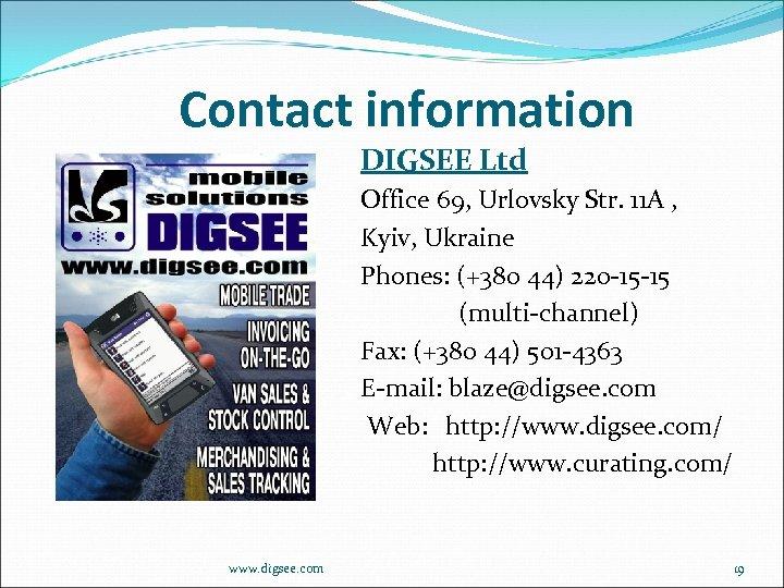 Contact information DIGSEE Ltd Office 69, Urlovsky Str. 11 А , Kyiv, Ukraine Phones: