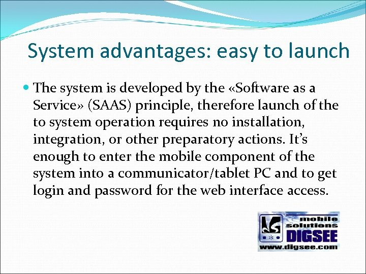 System advantages: easy to launch The system is developed by the «Software as a