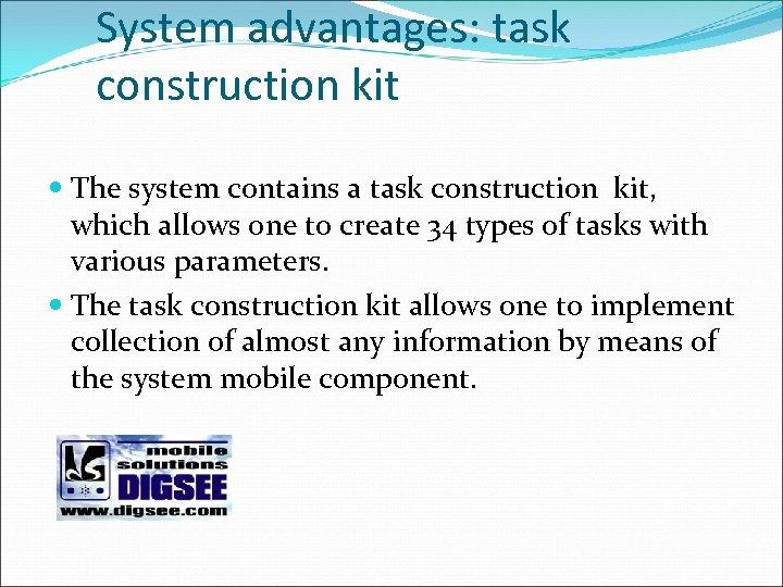 System advantages: task construction kit The system contains a task construction kit, which allows