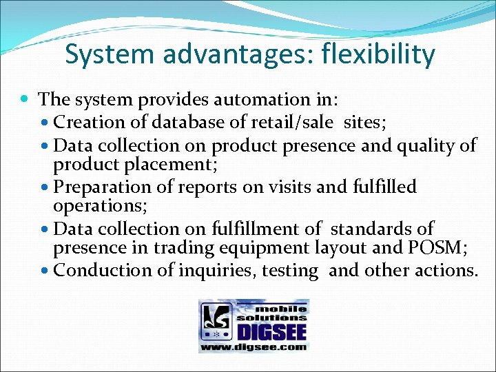 System advantages: flexibility The system provides automation in: Creation of database of retail/sale sites;