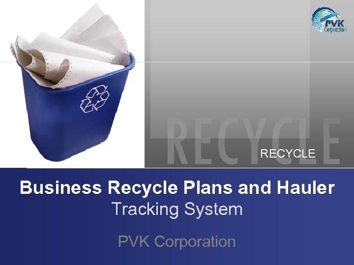 RECYCLE Business Recycle Plans and Hauler Tracking System PVK Corporation