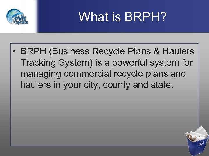 What is BRPH? • BRPH (Business Recycle Plans & Haulers Tracking System) is a