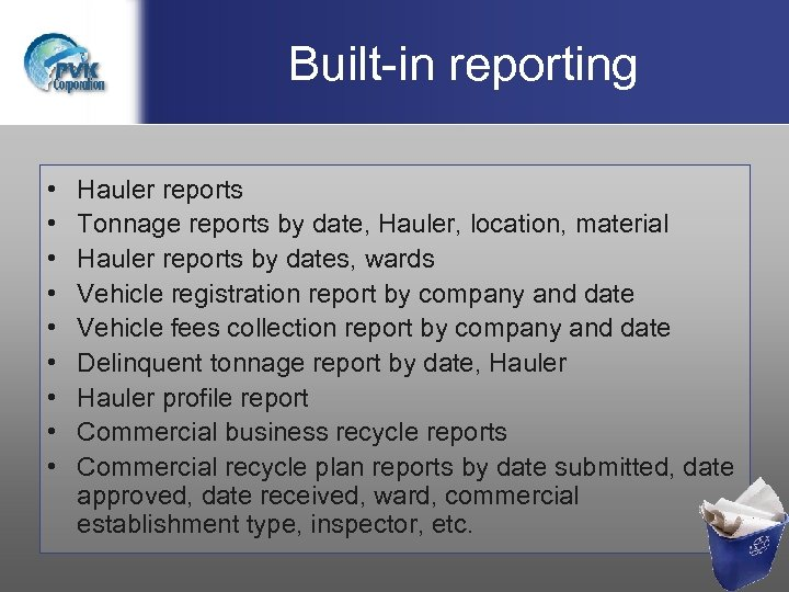 Built-in reporting • • • Hauler reports Tonnage reports by date, Hauler, location, material