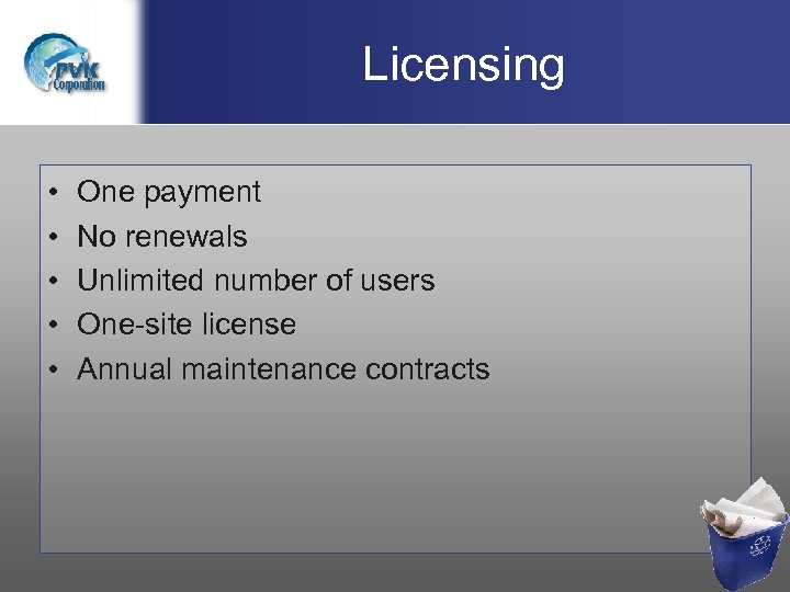 Licensing • • • One payment No renewals Unlimited number of users One-site license