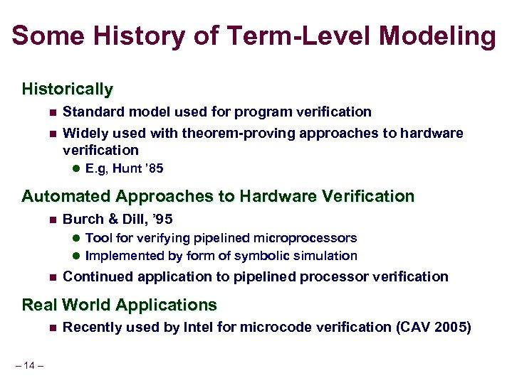 Some History of Term-Level Modeling Historically n Standard model used for program verification n