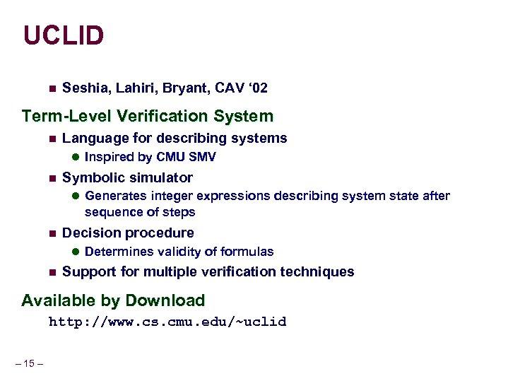 UCLID n Seshia, Lahiri, Bryant, CAV ' 02 Term-Level Verification System n Language for