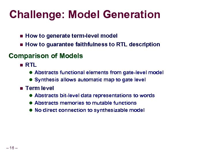 Challenge: Model Generation n n How to generate term-level model How to guarantee faithfulness