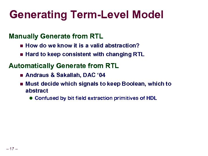 Generating Term-Level Model Manually Generate from RTL n How do we know it is