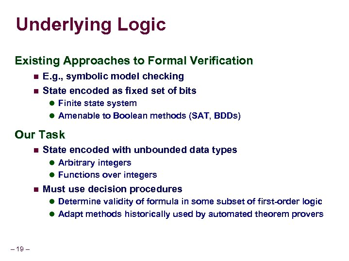 Underlying Logic Existing Approaches to Formal Verification n E. g. , symbolic model checking