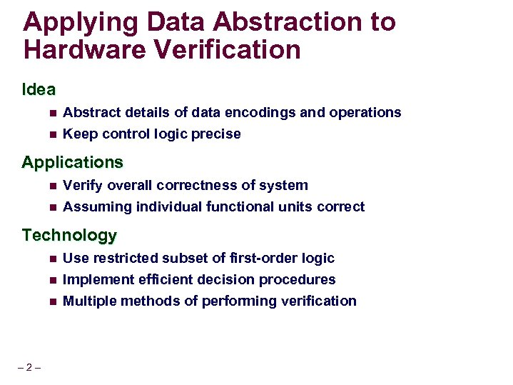 Applying Data Abstraction to Hardware Verification Idea n Abstract details of data encodings and