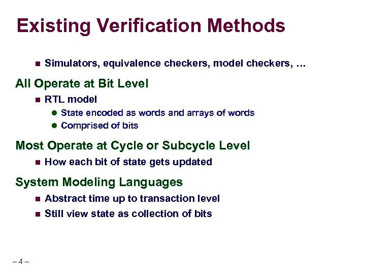 Existing Verification Methods n Simulators, equivalence checkers, model checkers, … All Operate at Bit