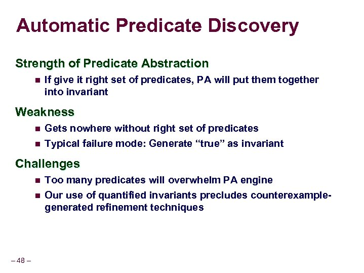 Automatic Predicate Discovery Strength of Predicate Abstraction n If give it right set of