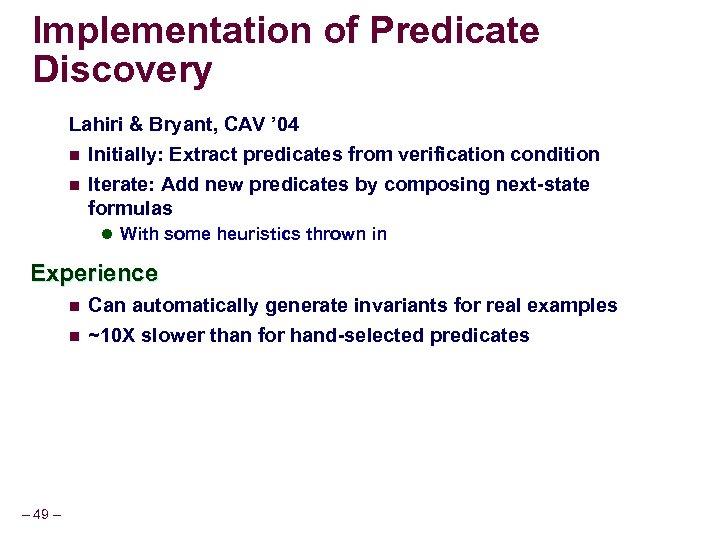 Implementation of Predicate Discovery Lahiri & Bryant, CAV ' 04 n Initially: Extract predicates