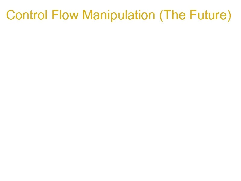 Control Flow Manipulation (The Future) 1. Integer overflow issues for the web 1. Integer
