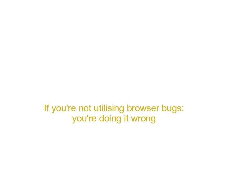 Browser Based Dom Xss If you're not utilising browser bugs: you're doing it wrong