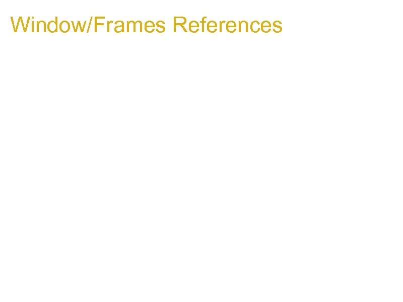 Window/Frames References 1. Getting the reference to a window: 1. open an iframe: frame.