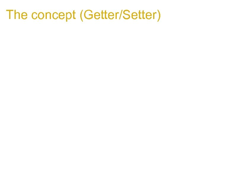 The concept (Getter/Setter) 1. For getter/setter supporting browsers: 1. function can. Define. Getter() function