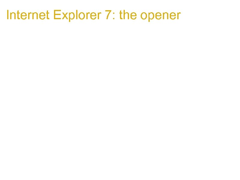 Internet Explorer 7: the opener 1. It can be used to steal sensitive data: