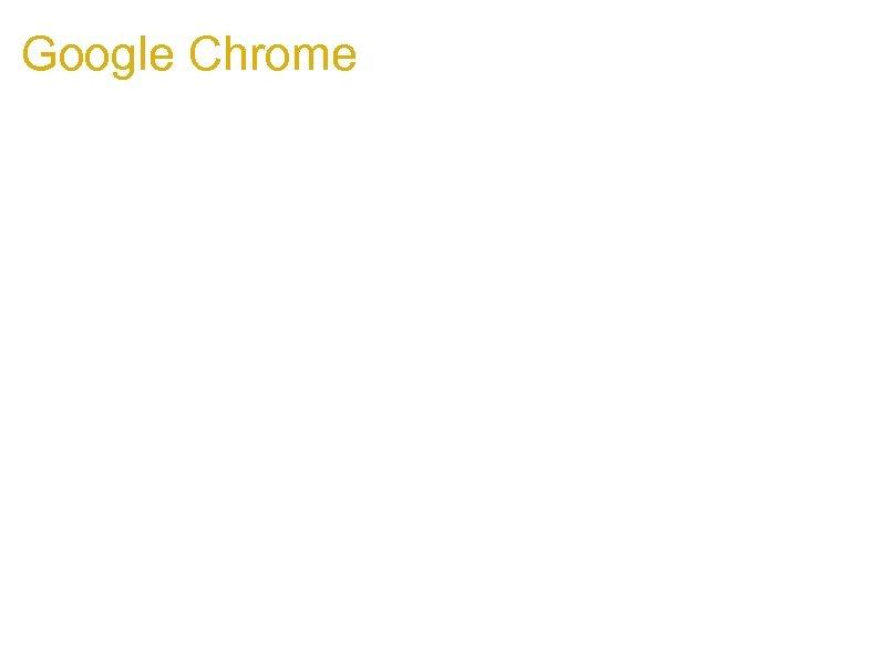 Google Chrome 1. Another Frame-buster http: //maliciousmarkup. blogspot. com/2008/11/ frame-buster. html Victim's frame buster:
