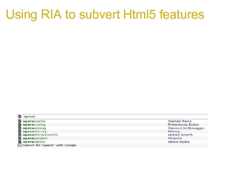 Using RIA to subvert Html 5 features 1. alias too much accessibility 2. alias