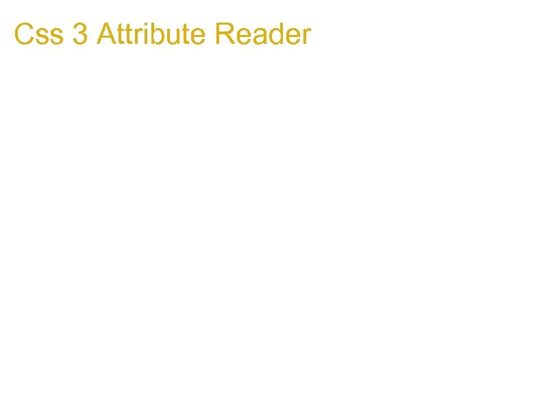 Css 3 Attribute Reader It could be useful for attackers when Js is disabled.