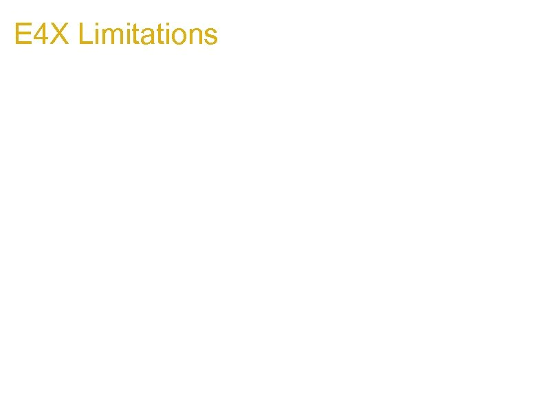 E 4 X Limitations 1. E 4 X Parser is strict 1. Must be