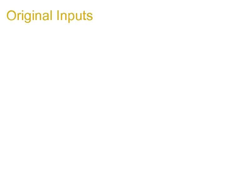 Original Inputs