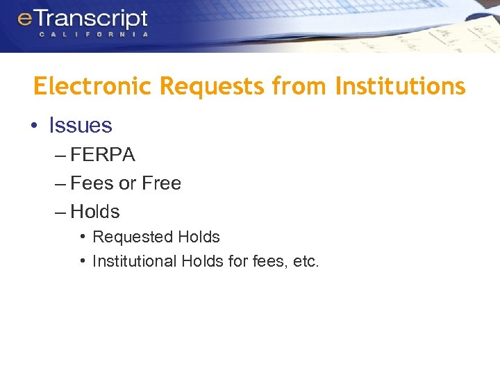 Electronic Requests from Institutions • Issues – FERPA – Fees or Free – Holds