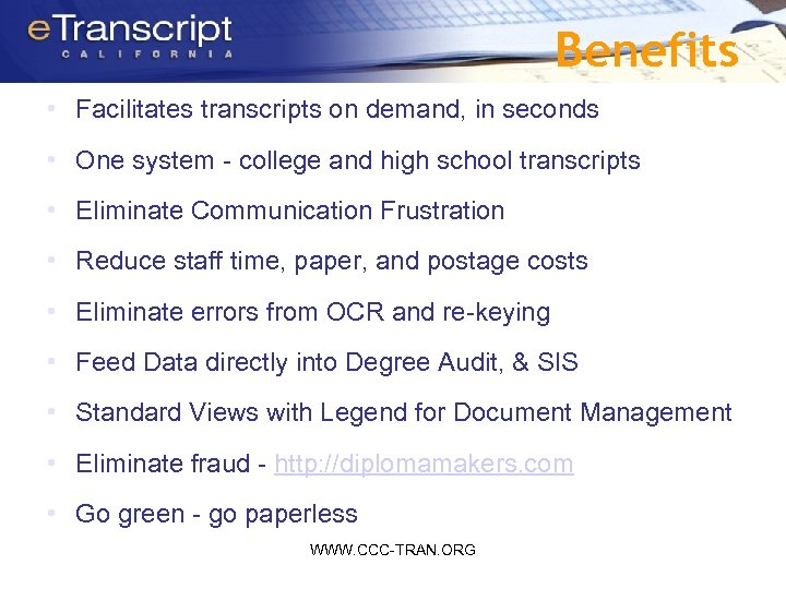 Benefits • Facilitates transcripts on demand, in seconds • One system - college and