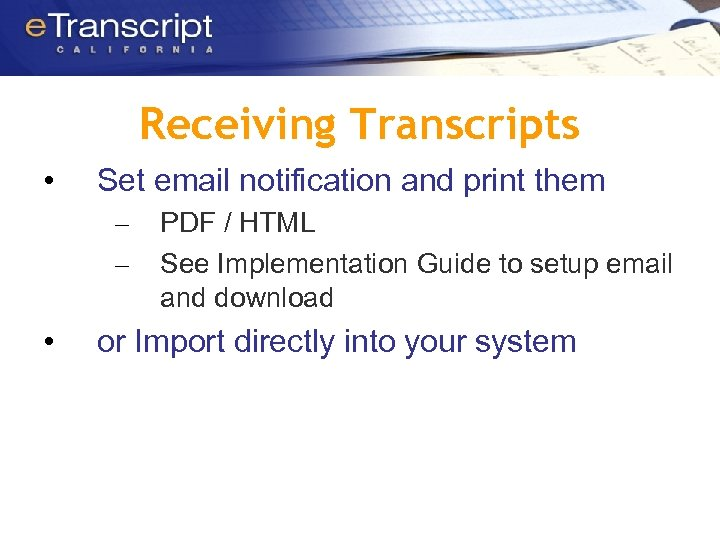 Receiving Transcripts • Set email notification and print them – – • PDF /